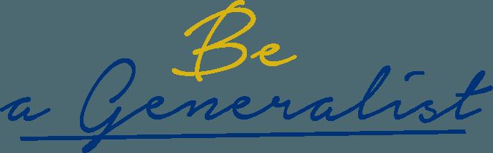 BE a Generalist